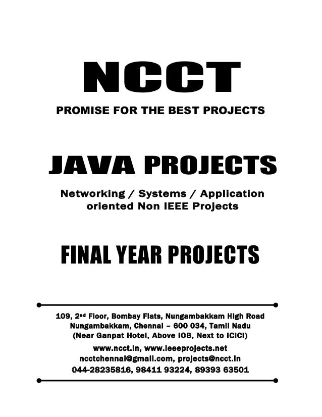 NCCT Smarter way to do your Projects 044-2823 5816 98411 93224, 89393 63501 ncctchennai@gmail.com JAVA PROJECTS, IEEE 2012...