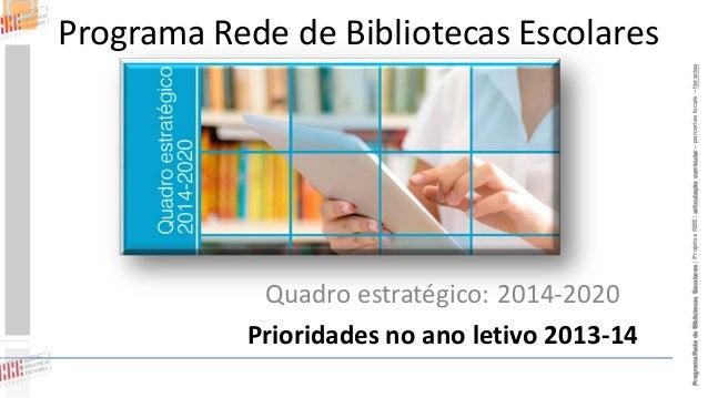Quadro estratégico: 2014-2020 Prioridades no ano letivo 2013-14 Programa Rede de Bibliotecas Escolares | Projetos RBE | ar...