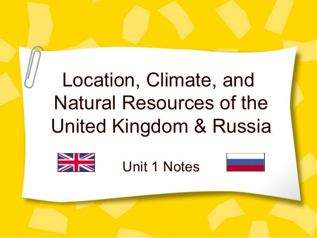 Location, Climate, and Natural Resources of the United Kingdom & Russia Unit 1 Notes