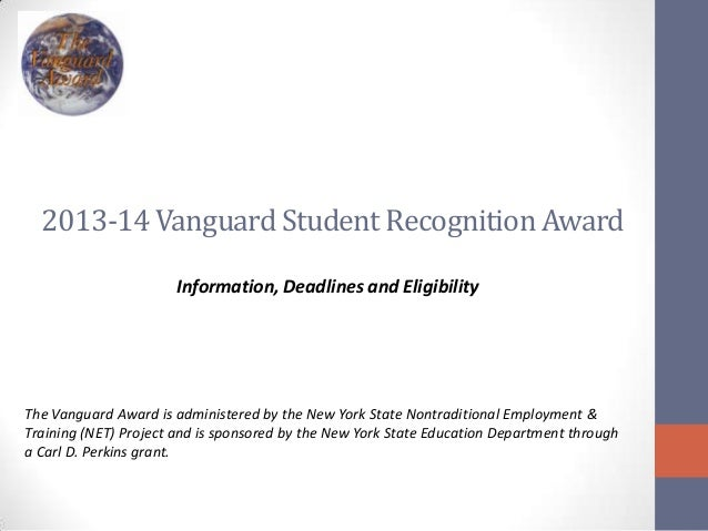 2013-14Vanguard Student RecognitionAward Information, Deadlines and Eligibility The Vanguard Award is administered by the ...