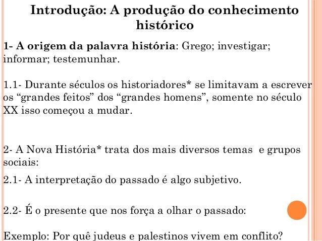 Introdução: A produção do conhecimento                     histórico1- A origem da palavra história: Grego; investigar;inf...