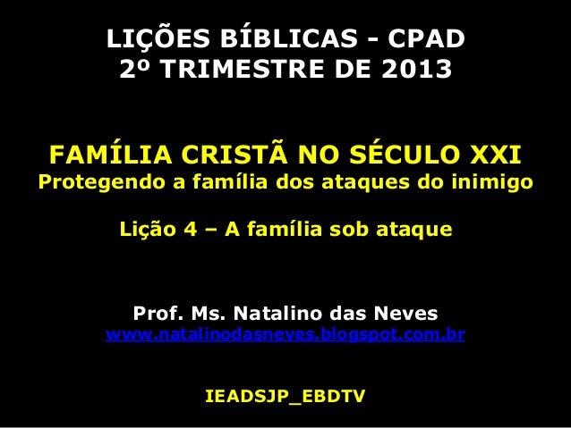 LIÇÕES BÍBLICAS - CPAD2º TRIMESTRE DE 2013FAMÍLIA CRISTÃ NO SÉCULO XXIProtegendo a família dos ataques do inimigoLição 4 –...