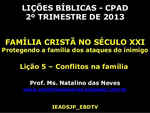 LIÇÕES BÍBLICAS - CPAD2º TRIMESTRE DE 2013FAMÍLIA CRISTÃ NO SÉCULO XXIProtegendo a família dos ataques do inimigoLição 5 –...