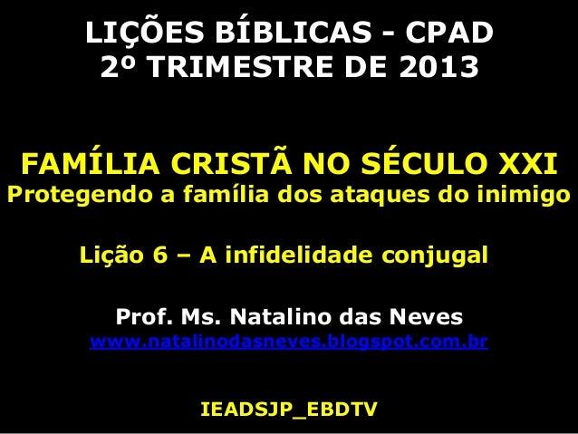 LIÇÕES BÍBLICAS - CPAD2º TRIMESTRE DE 2013FAMÍLIA CRISTÃ NO SÉCULO XXIProtegendo a família dos ataques do inimigoLição 6 –...