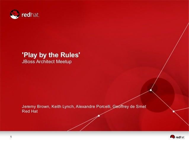 'Play by the Rules' JBoss Architect Meetup  Jeremy Brown, Keith Lynch, Alexandre Porcelli, Geoffrey de Smet Red Hat  1