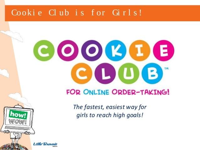 Cooki e Cl ub i s f or Gi r l s !  The fastest, easiest way for girls to reach high goals!