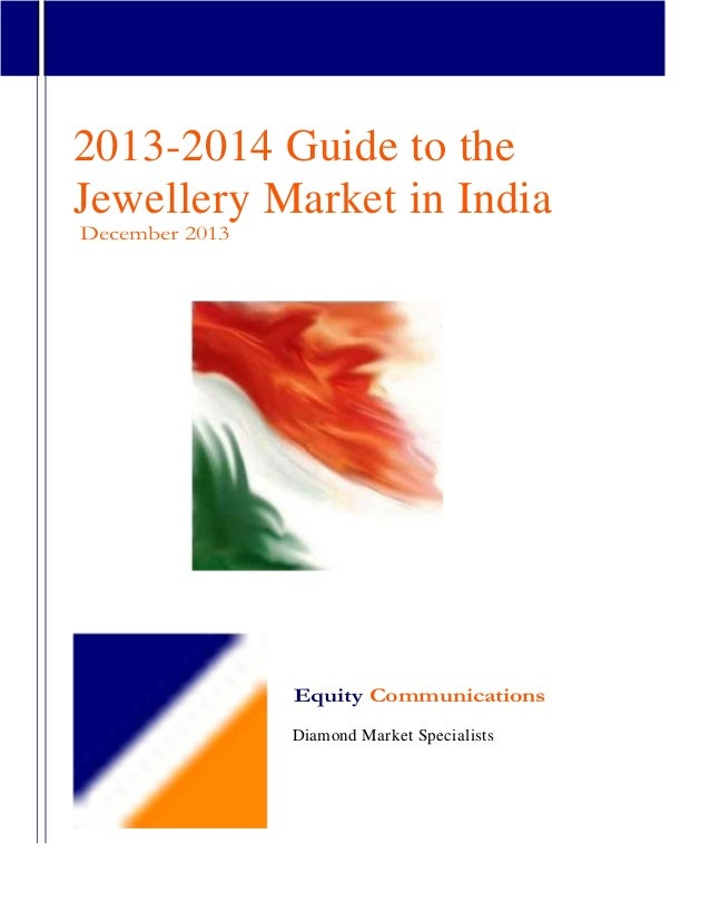 2013-2014 Guide to the Jewellery Market in India December 2013 Equity Communications Diamond Market Specialists