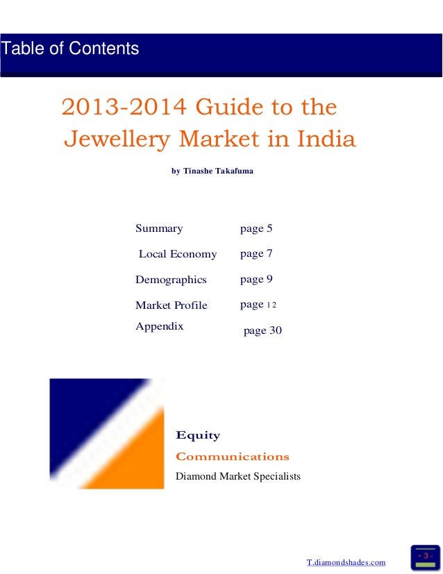 Table of Contents 2013-2014 Guide to the Jewellery Market in India by Tinashe Takafuma Summary Local Economy Demographics ...