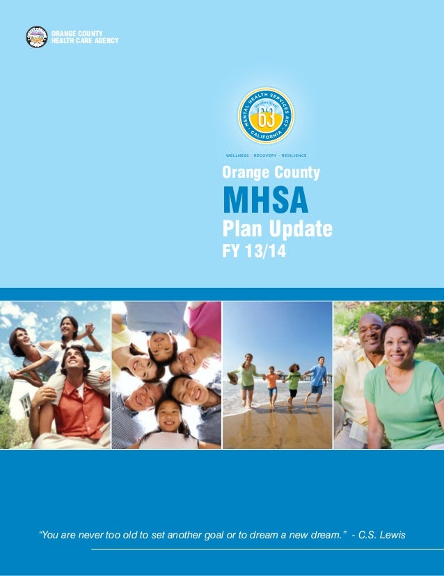 """ORANGE COUNTY HEALTH CARE AGENCY  Orange County  MHSA  Plan Update FY 13/14  """"You are never too old to set another goal or..."""
