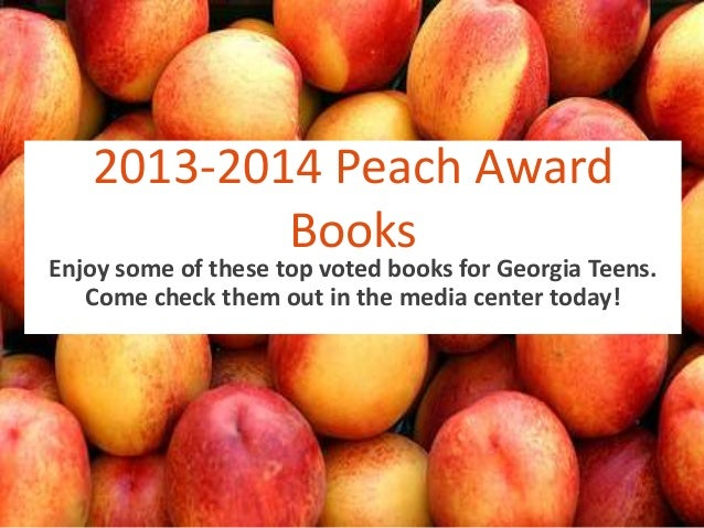 2013-2014 Peach Award Books  Enjoy some of these top voted books for Georgia Teens. Come check them out in the media cente...