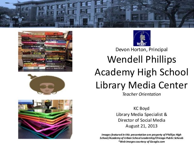 Devon Horton, Principal Wendell Phillips Academy High School Library Media Center Teacher Orientation KC Boyd Library Medi...