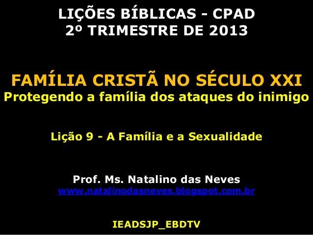 LIÇÕES BÍBLICAS - CPAD2º TRIMESTRE DE 2013FAMÍLIA CRISTÃ NO SÉCULO XXIProtegendo a família dos ataques do inimigoLição 9 -...