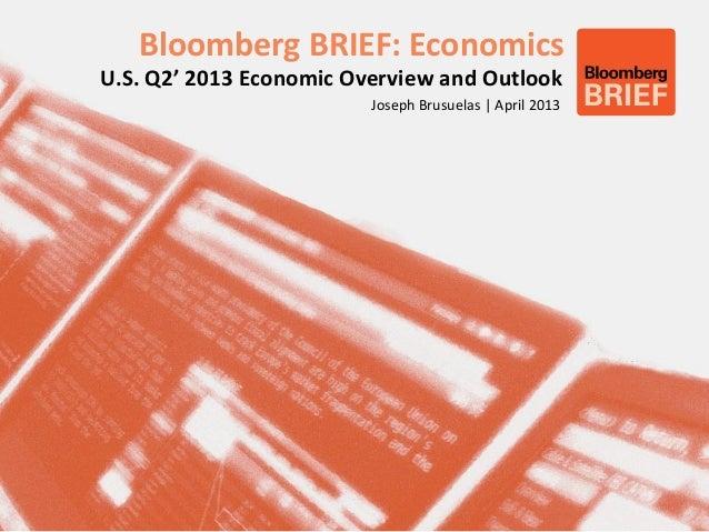 Bloomberg BRIEF: EconomicsU.S. Q2' 2013 Economic Overview and Outlook                         Joseph Brusuelas | April 2013
