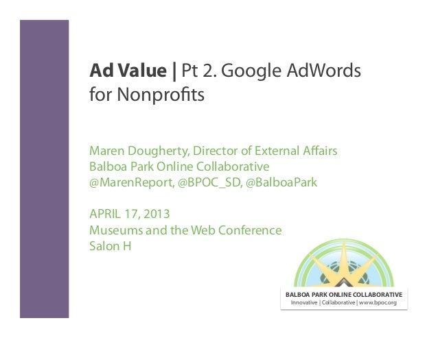 Ad Value | Pt 2. Google AdWordsfor NonprofitsMaren Dougherty, Director of External AffairsBalboa Park Online Collaborative@...