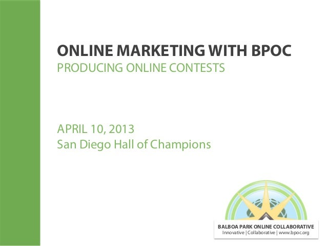 ONLINE MARKETING WITH BPOCPRODUCING ONLINE CONTESTSAPRIL 10, 2013San Diego Hall of Champions                              ...