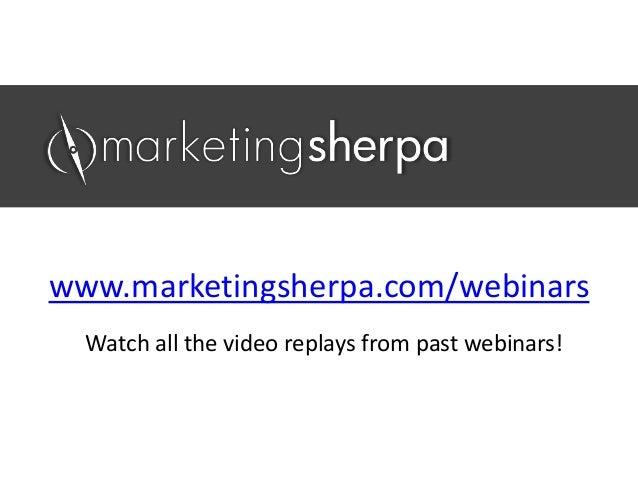 Watch all the video replays from past webinars!www.marketingsherpa.com/webinars