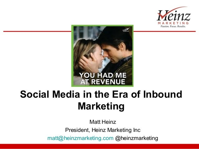 Social Media in the Era of InboundMarketingMatt HeinzPresident, Heinz Marketing Incmatt@heinzmarketing.com @heinzmarketing