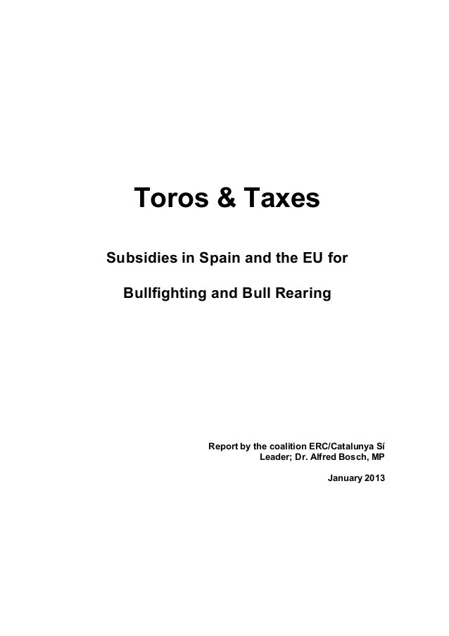 Toros & Taxes Subsidies in Spain and the EU for Bullfighting and Bull Rearing Report by the coalition ERC/Catalunya Sí Lea...