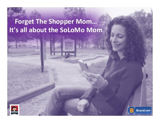 Forget  The  Shopper  Mom…   It's  all  about  the  SoLoMo  Mom