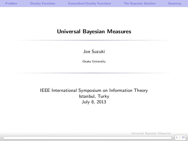 Problem Density Functions Generalized Density Functions The Bayesian Solution Summary Universal Bayesian Measures Joe Suzu...