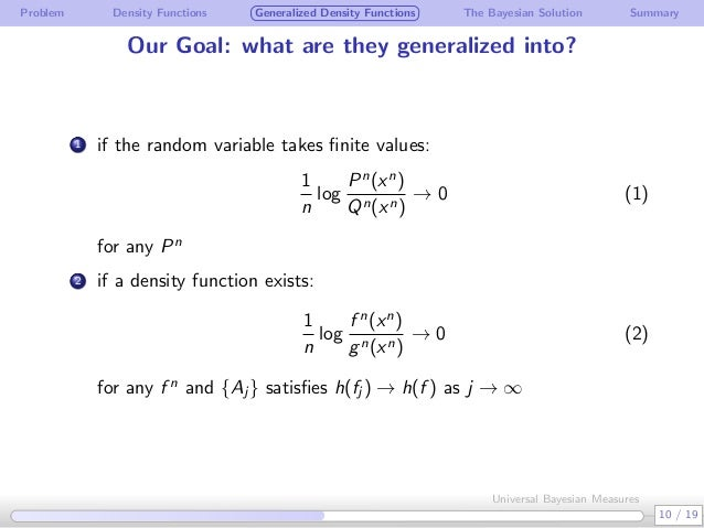 Problem Density Functions Generalized Density Functions The Bayesian Solution Summary Our Goal: what are they generalized ...