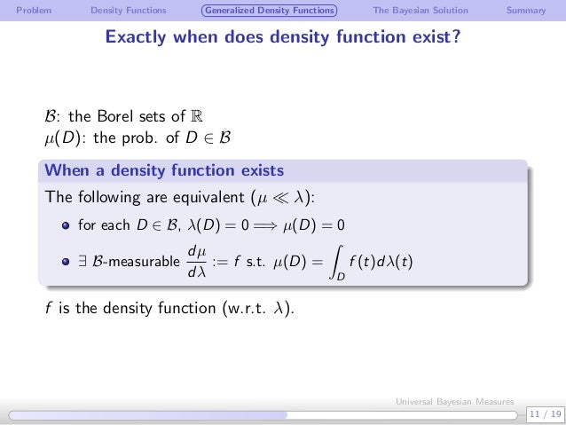 Problem Density Functions Generalized Density Functions The Bayesian Solution Summary Exactly when does density function e...