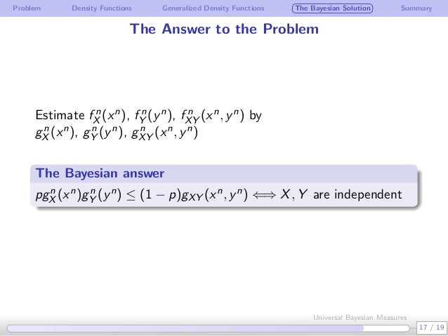 Problem Density Functions Generalized Density Functions The Bayesian Solution Summary The Answer to the Problem Estimate f...
