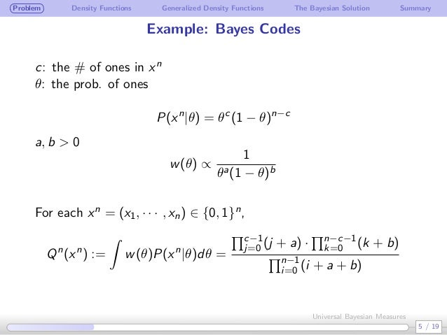 Problem Density Functions Generalized Density Functions The Bayesian Solution Summary Example: Bayes Codes c: the # of one...