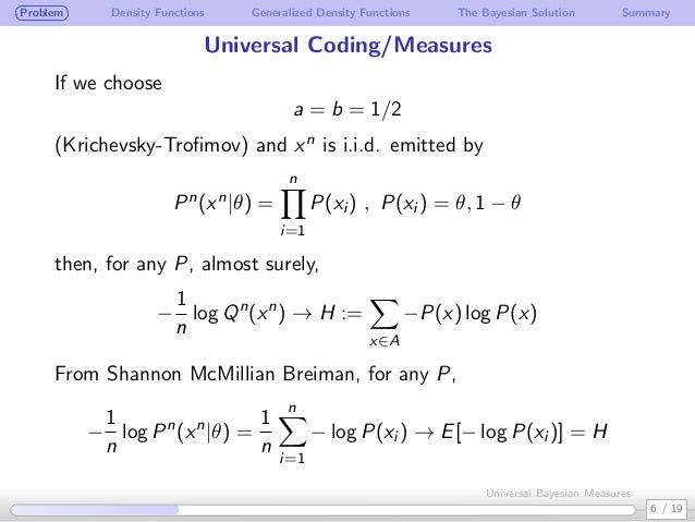 Problem Density Functions Generalized Density Functions The Bayesian Solution Summary Universal Coding/Measures If we choo...