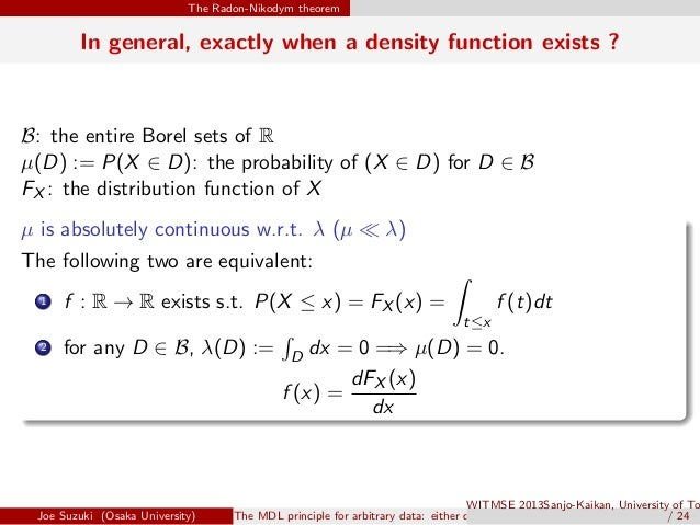 The Radon-Nikodym theorem In general, exactly when a density function exists ? B: the entire Borel sets of R µ(D) := P(X ∈...