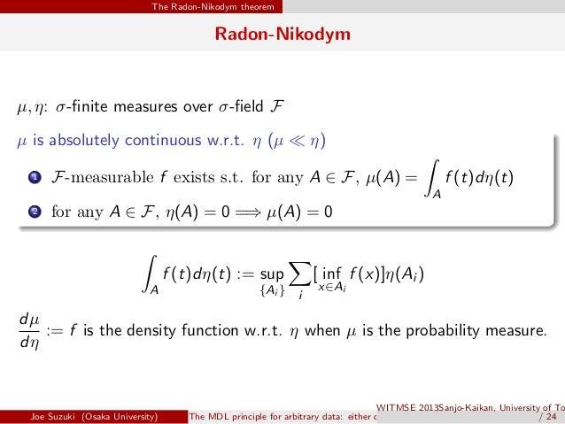 The Radon-Nikodym theorem Radon-Nikodym µ, η: σ-finite measures over σ-field F µ is absolutely continuous w.r.t. η (µ ≪ η) ....
