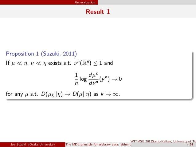 Generalization Result 1 Proposition 1 (Suzuki, 2011) . If µ ≪ η, ν ≪ η exists s.t. νn(Rn) ≤ 1 and 1 n log dµn dνn (yn ) → ...