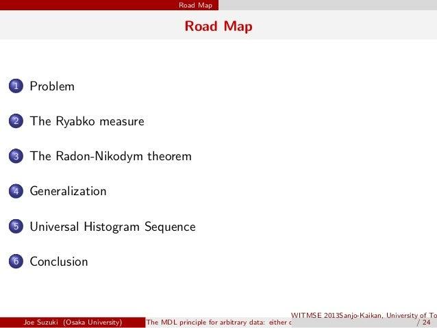 Road Map Road Map 1 Problem 2 The Ryabko measure 3 The Radon-Nikodym theorem 4 Generalization 5 Universal Histogram Sequen...