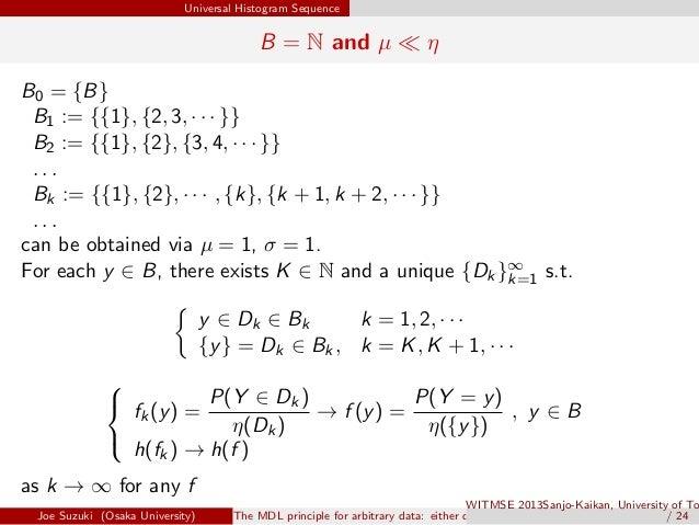 Universal Histogram Sequence B = N and µ ≪ η B0 = {B} B1 := {{1}, {2, 3, · · · }} B2 := {{1}, {2}, {3, 4, · · · }} . . . B...