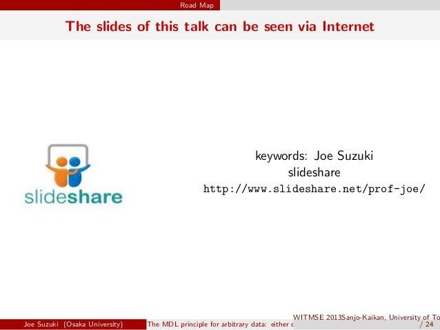 Road Map The slides of this talk can be seen via Internet keywords: Joe Suzuki slideshare http://www.slideshare.net/prof-j...