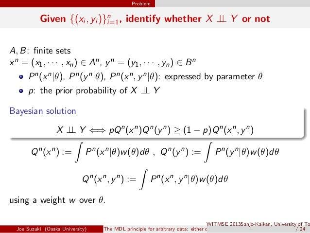 Problem Given {(xi , yi )}n i=1, identify whether X ⊥⊥ Y or not A, B: finite sets xn = (x1, · · · , xn) ∈ An, yn = (y1, · ·...