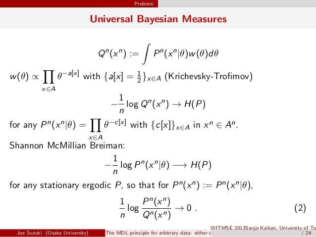 Problem Universal Bayesian Measures Qn (xn ) := ∫ Pn (xn |θ)w(θ)dθ w(θ) ∝ ∏ x∈A θ−a[x] with {a[x] = 1 2 }x∈A (Krichevsky-T...