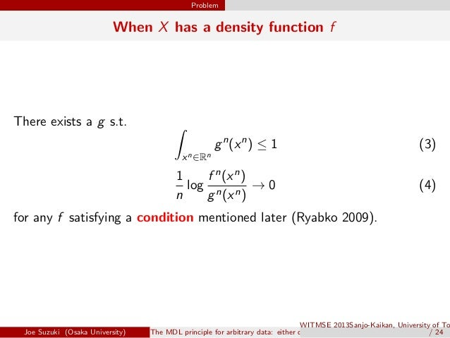 Problem When X has a density function f There exists a g s.t. ∫ xn∈Rn gn (xn ) ≤ 1 (3) 1 n log f n(xn) gn(xn) → 0 (4) for ...