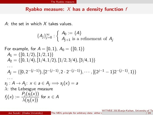 The Ryabko measure Ryabko measure: X has a density function f A: the set in which X takes values. {Aj }∞ j=0 : { A0 := {A}...