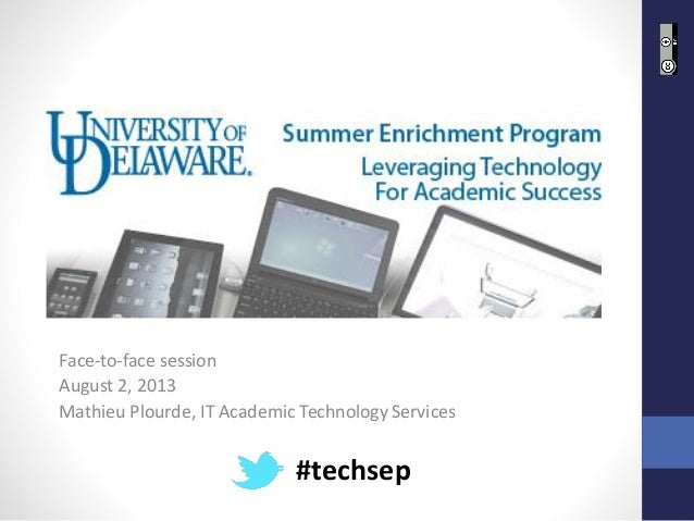 Face-to-face session August 2, 2013 Mathieu Plourde, IT Academic Technology Services #techsep