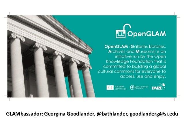 GLAMbassador: Georgina Goodlander, @bathlander, goodlanderg@si.edu