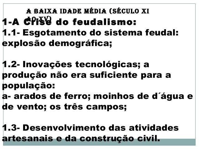 A BAIXA IDADE MÉDIA (sÉculo XI Ao XV) 1-A Crise do feudalismo: 1.1- Esgotamento do sistema feudal: explosão demográfica; 1...