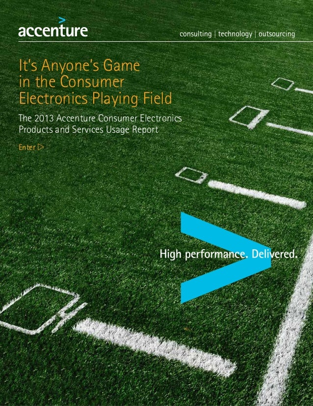 It's Anyone's Gamein the ConsumerElectronics Playing FieldThe 2013 Accenture Consumer ElectronicsProducts and Services Usa...