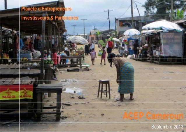 Planète d'Entrepreneurs Investisseurs & Partenaires ACEP CamerounACEP Cameroun Septembre 2013