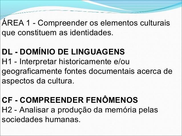 ÁREA 1 - Compreender os elementos culturaisque constituem as identidades.DL - DOMÍNIO DE LINGUAGENSH1 - Interpretar histor...