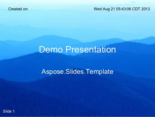 Demo Presentation Aspose.Slides.Template Created on: Wed Aug 21 05:43:06 CDT 2013 Slide 1