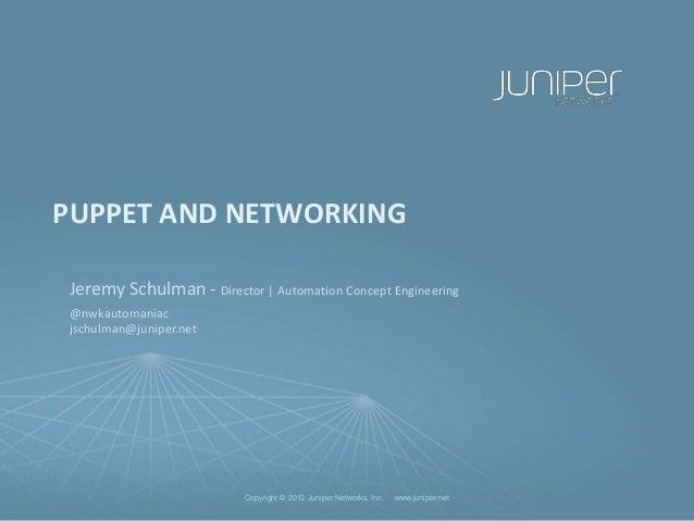 Copyright © 2013 Juniper Networks, Inc. www.juniper.netCopyright © 2013 Juniper Networks, Inc. www.juniper.net PUPPET AND ...