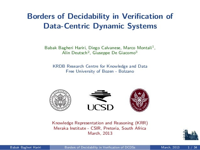 Borders of Decidability in Verification of Data-Centric Dynamic Systems Babak Bagheri Hariri, Diego Calvanese, Marco Montal...