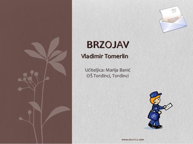 BRZOJAV Vladimir Tomerlin Učiteljica: Marija Banić OŠ Tordinci, Tordinci  www.zbornica.com