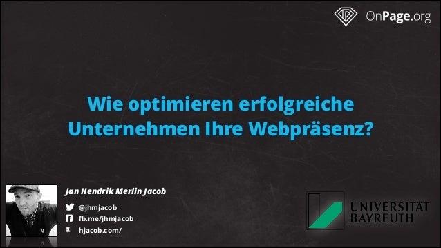 "Wie optimieren erfolgreiche Unternehmen Ihre Webpräsenz? Jan Hendrik Merlin Jacob ! @jhmjacob "" fb.me/jhmjacob # hjacob...."
